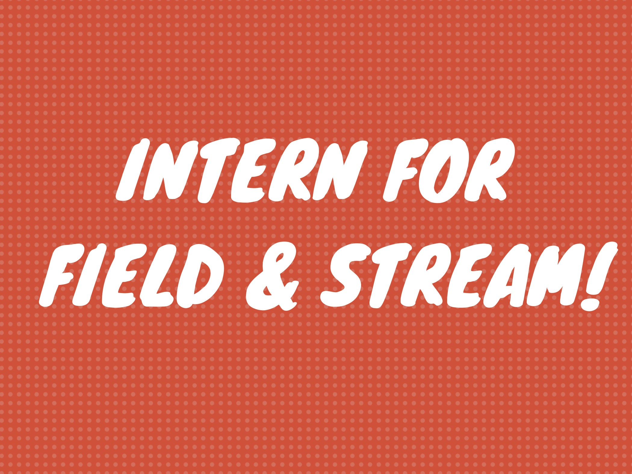 Come Intern for Field & Stream This Summer!