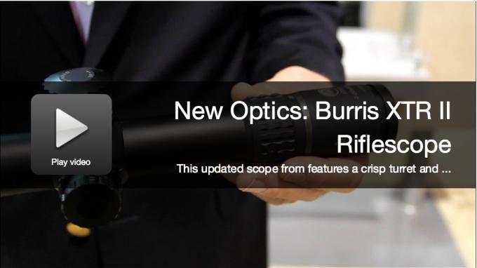 New Optics: Burris XTR II Riflescope First Look