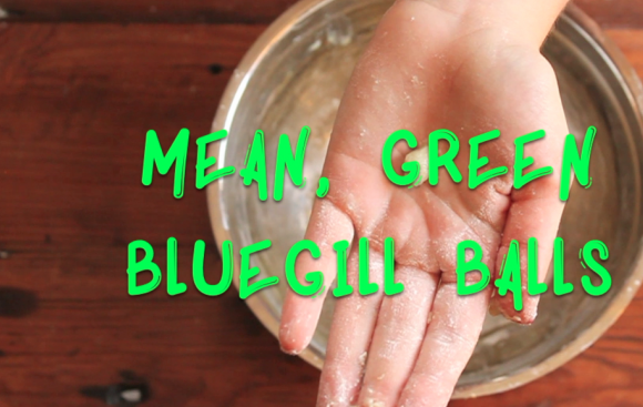Video: How to Make Mean, Green Bluegill Balls