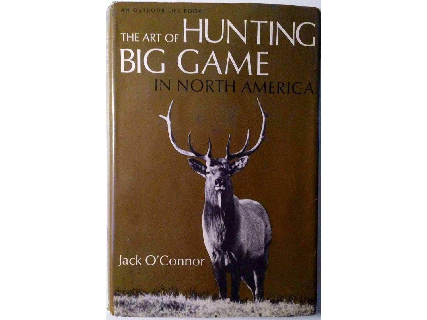 The Art of Hunting Big Game in North America by Jack O'Connor