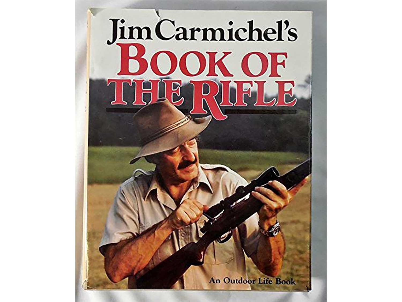 Jim Carmichel's Book of the Rifle, by Jim Carmichel